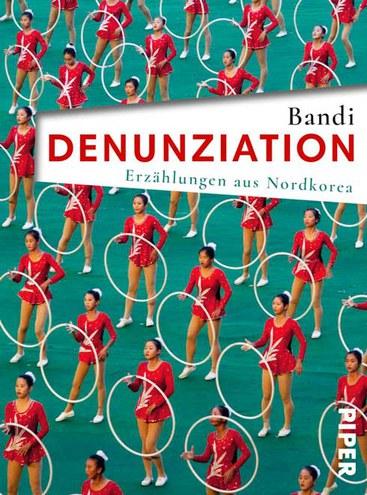 Bandi: Denunziation. Erzählungen aus Nordkorea.