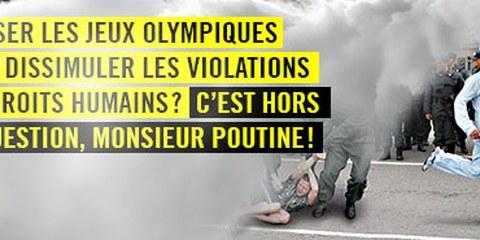 Monsieur Poutine : n'utilisez par les Jeux olympiques pour occulter les violations des droits humains !